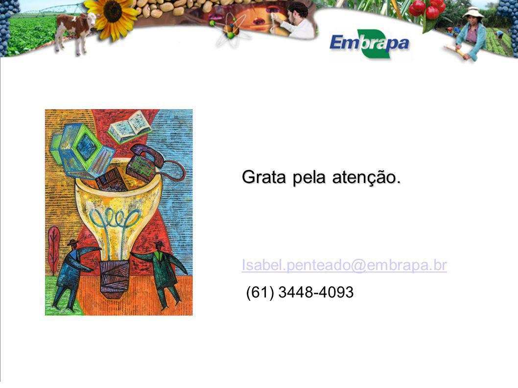 Grata pela atenção. Isabel.penteado@embrapa.br (61) 3448-4093