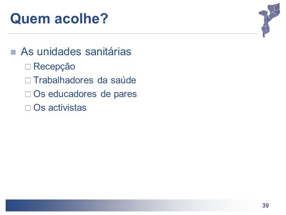 Quem acolhe As unidades sanitárias Recepção Trabalhadores da saúde