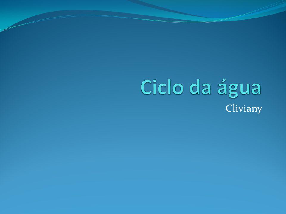 Ciclo da água Cliviany