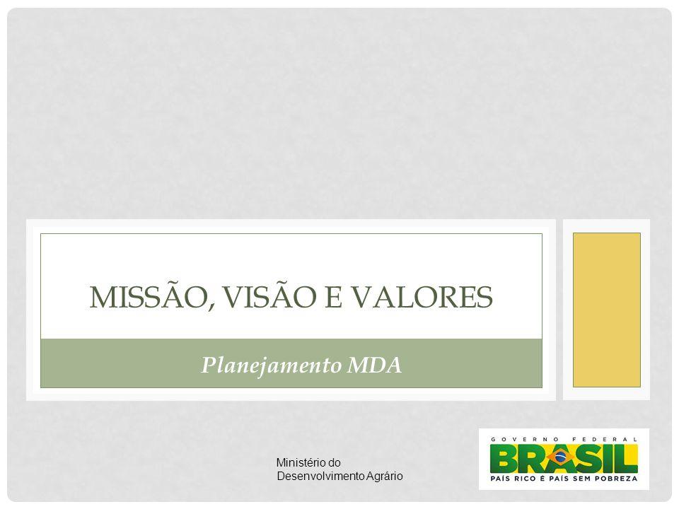 MISSÃO, VISÃO E VALORES Planejamento MDA Ministério do