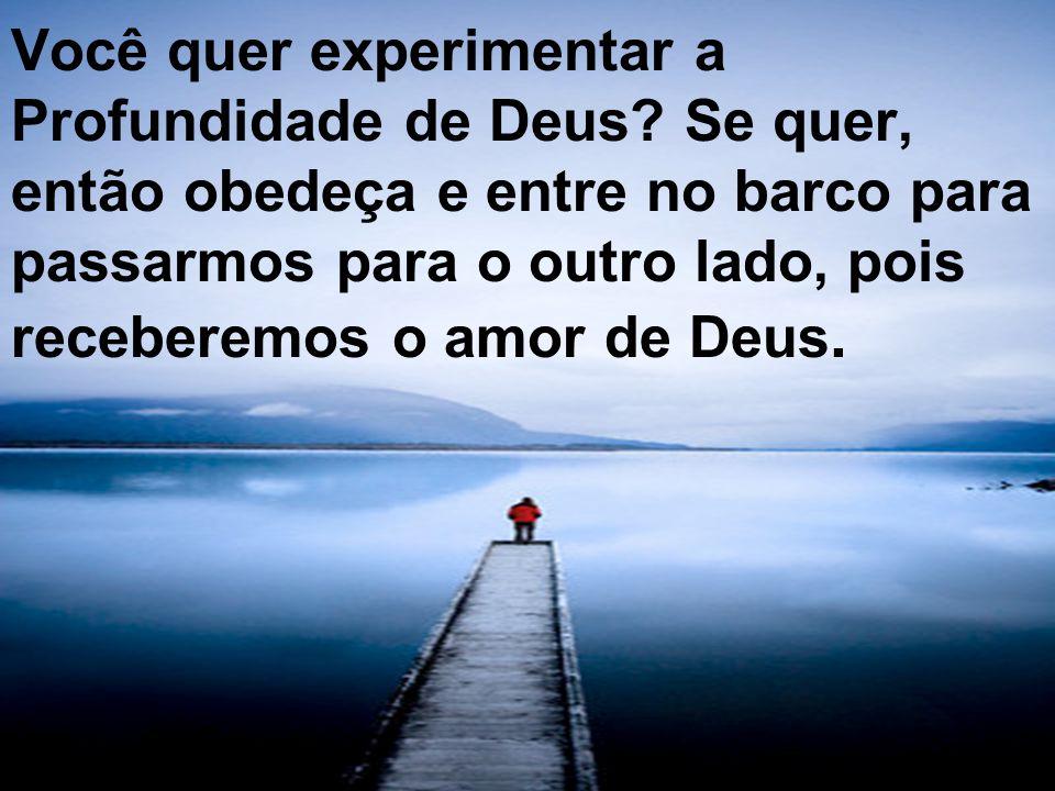 Você quer experimentar a Profundidade de Deus