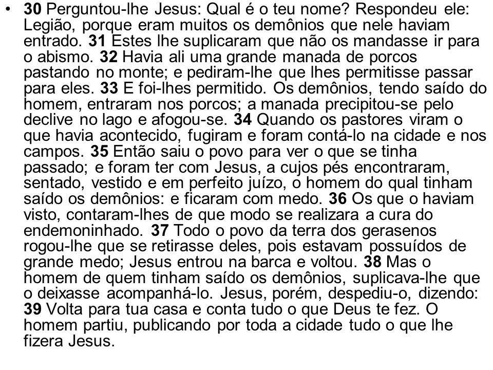 30 Perguntou-lhe Jesus: Qual é o teu nome