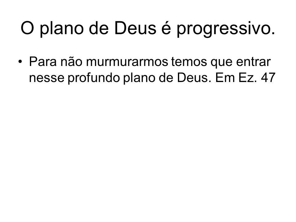 O plano de Deus é progressivo.