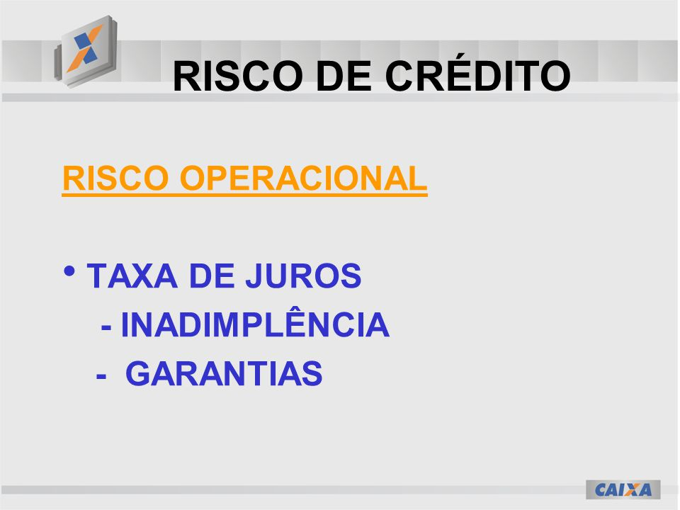 RISCO DE CRÉDITO RISCO OPERACIONAL TAXA DE JUROS - INADIMPLÊNCIA