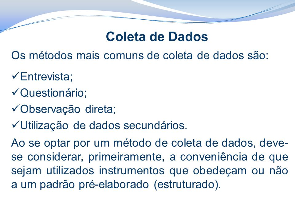 Coleta de Dados Os métodos mais comuns de coleta de dados são: