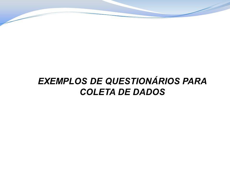 EXEMPLOS DE QUESTIONÁRIOS PARA COLETA DE DADOS