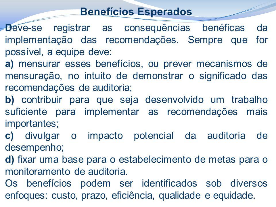 Benefícios Esperados Deve-se registrar as consequências benéficas da implementação das recomendações. Sempre que for possível, a equipe deve: