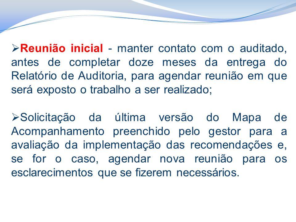Reunião inicial - manter contato com o auditado, antes de completar doze meses da entrega do Relatório de Auditoria, para agendar reunião em que será exposto o trabalho a ser realizado;