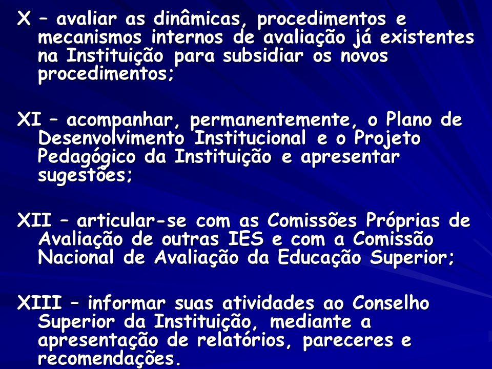 X – avaliar as dinâmicas, procedimentos e mecanismos internos de avaliação já existentes na Instituição para subsidiar os novos procedimentos;
