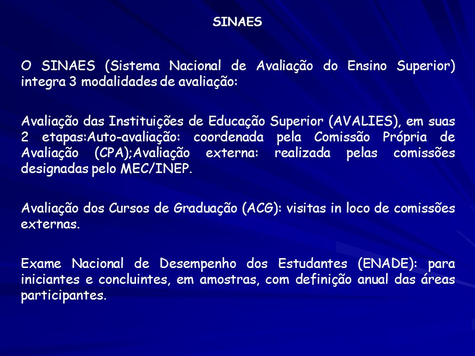 SINAES O SINAES (Sistema Nacional de Avaliação do Ensino Superior) integra 3 modalidades de avaliação: