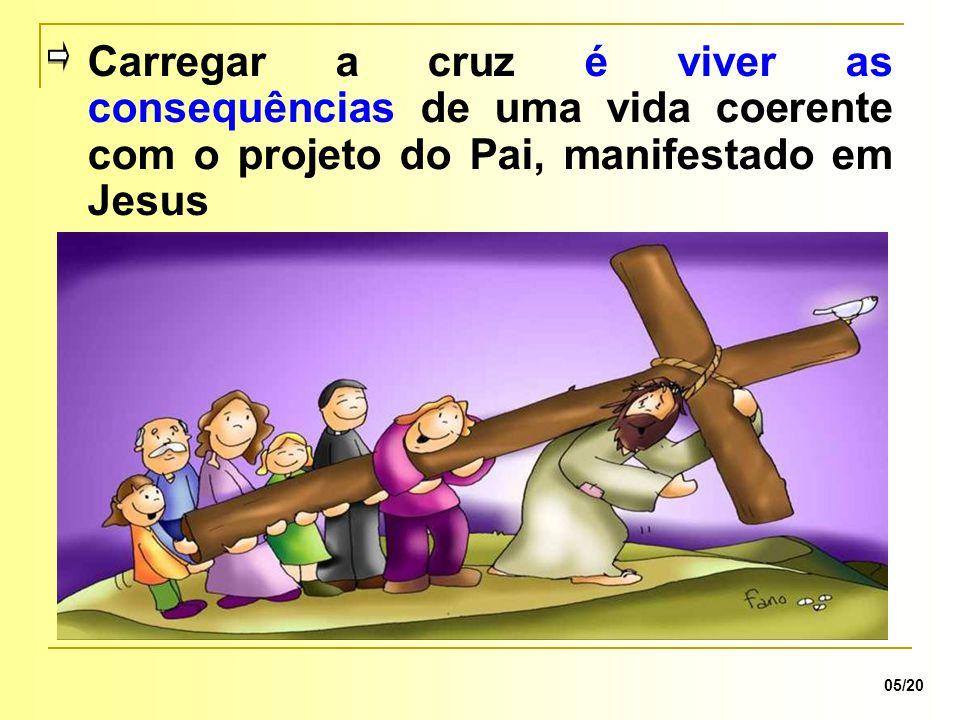 Carregar a cruz é viver as consequências de uma vida coerente com o projeto do Pai, manifestado em Jesus