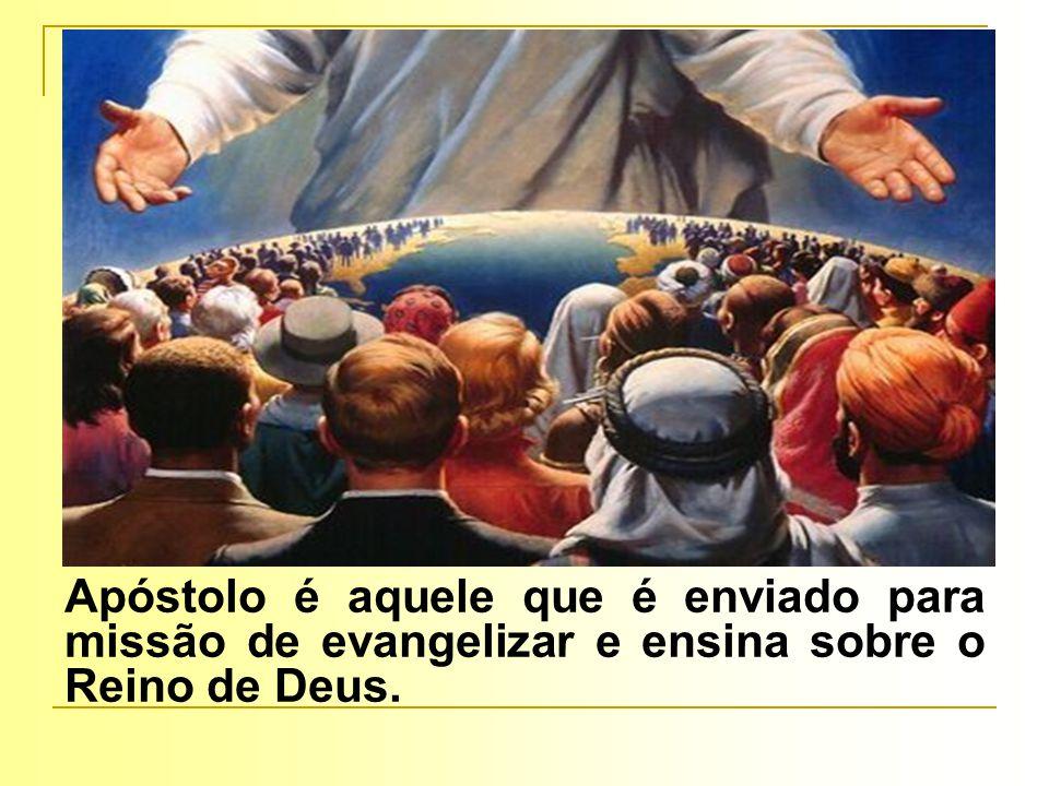 Apóstolo é aquele que é enviado para missão de evangelizar e ensina sobre o Reino de Deus.