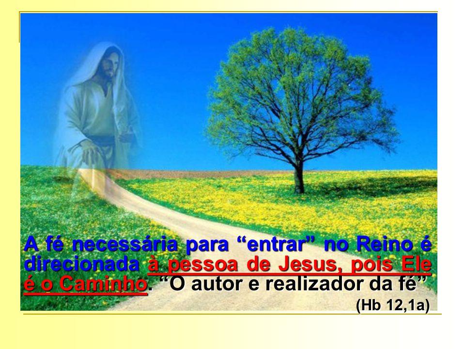 A fé necessária para entrar no Reino é direcionada à pessoa de Jesus, pois Ele é o Caminho. O autor e realizador da fé