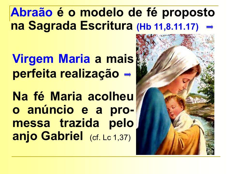 Abraão é o modelo de fé proposto na Sagrada Escritura (Hb 11,8.11.17)