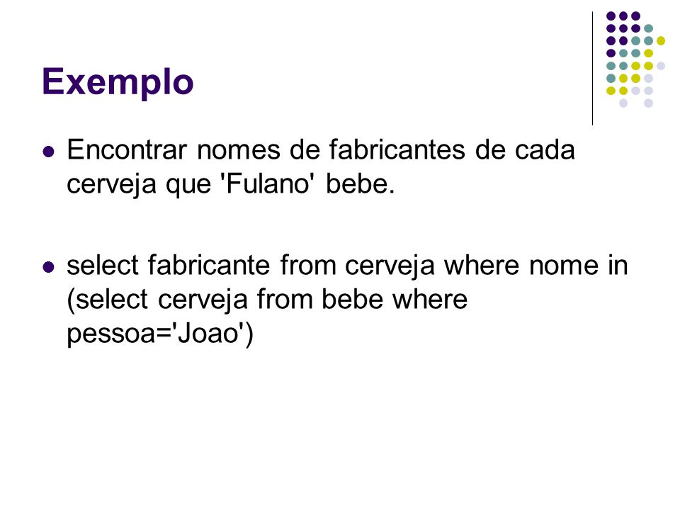 Exemplo Encontrar nomes de fabricantes de cada cerveja que Fulano bebe.