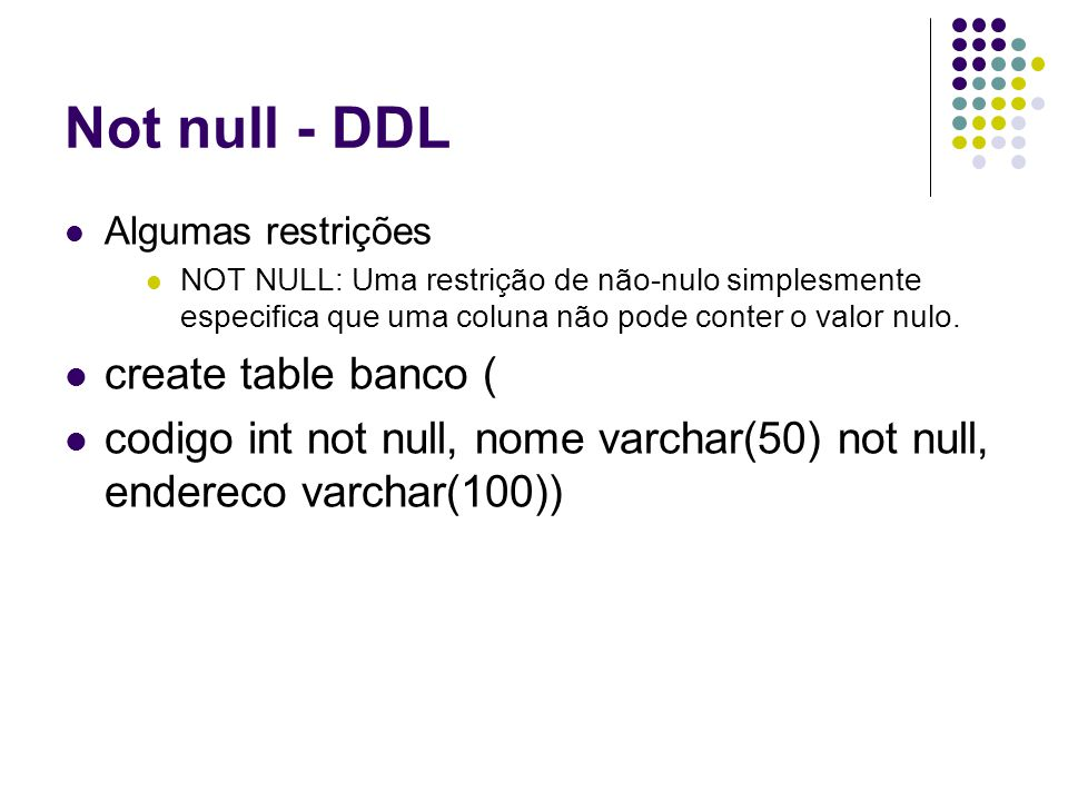 Not null - DDL create table banco (