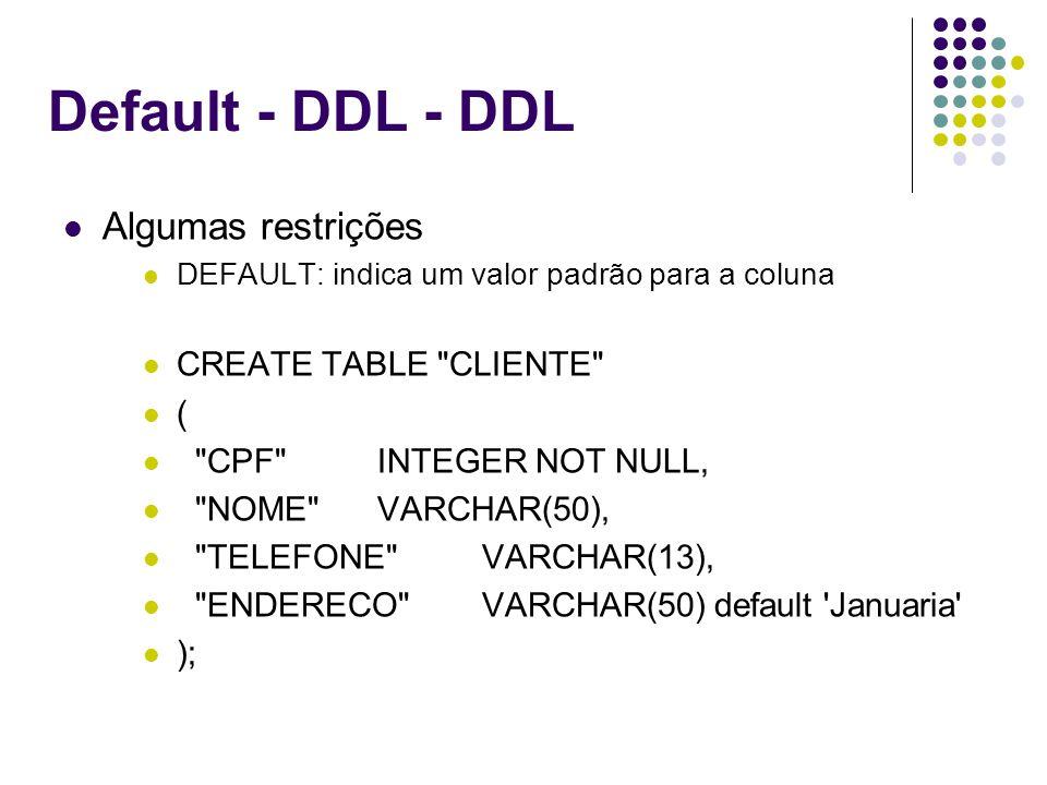 Default - DDL - DDL Algumas restrições CREATE TABLE CLIENTE (