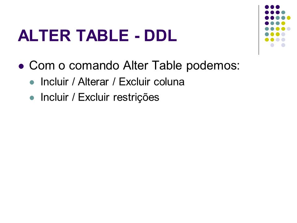 ALTER TABLE - DDL Com o comando Alter Table podemos: