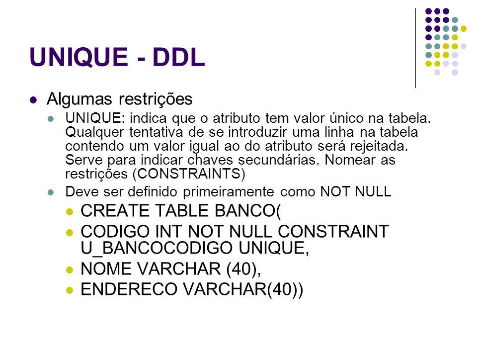UNIQUE - DDL Algumas restrições CREATE TABLE BANCO(