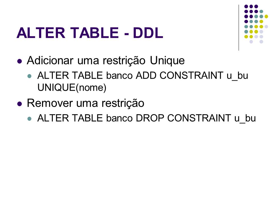 ALTER TABLE - DDL Adicionar uma restrição Unique Remover uma restrição