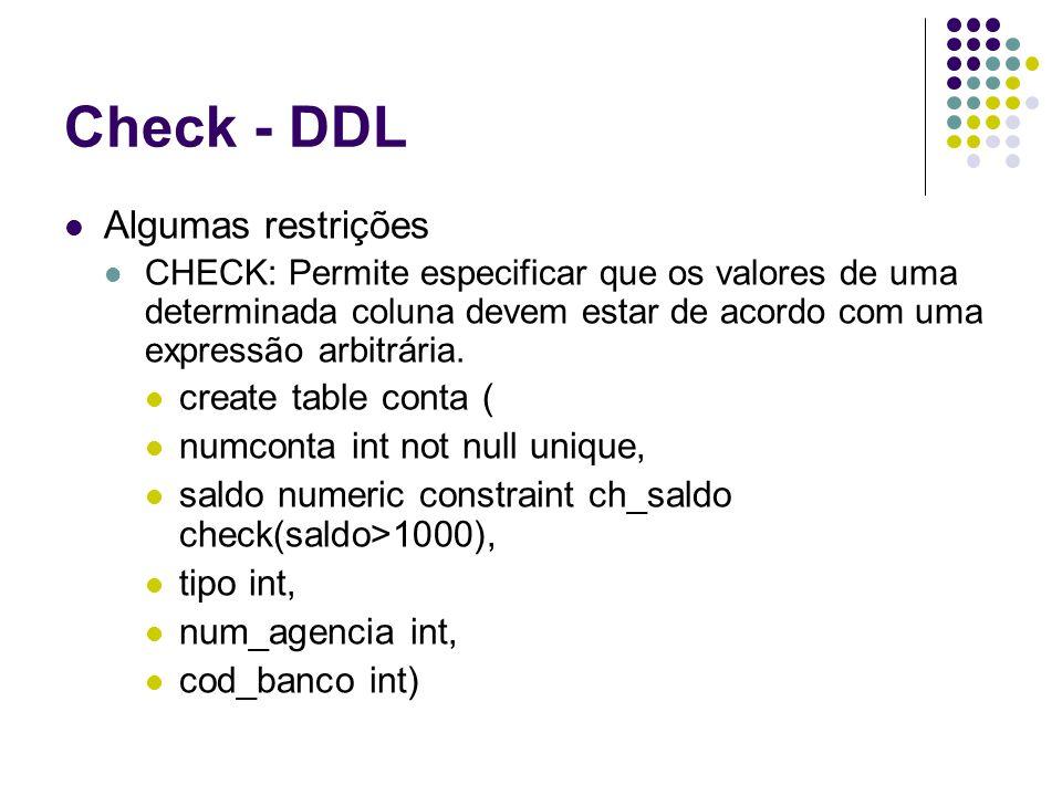 Check - DDL Algumas restrições create table conta (