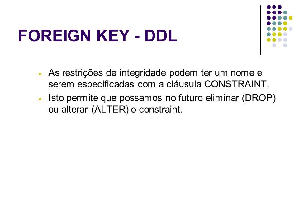 FOREIGN KEY - DDL As restrições de integridade podem ter um nome e serem especificadas com a cláusula CONSTRAINT.