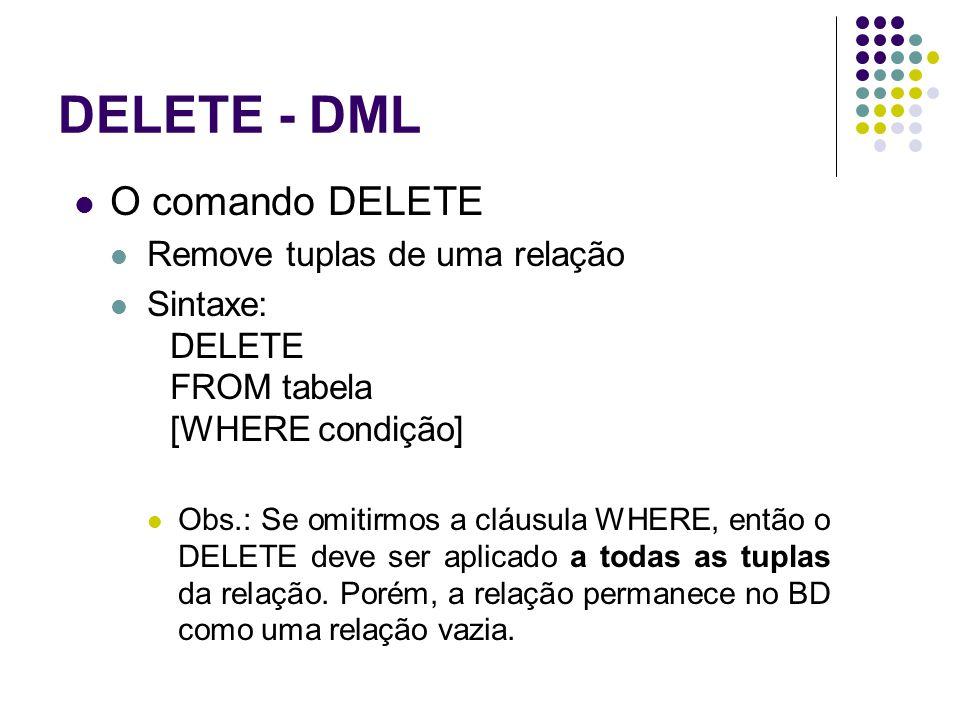 DELETE - DML O comando DELETE Remove tuplas de uma relação