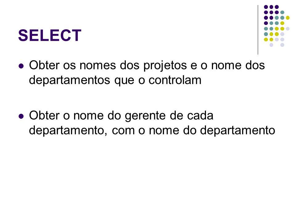 SELECT Obter os nomes dos projetos e o nome dos departamentos que o controlam.