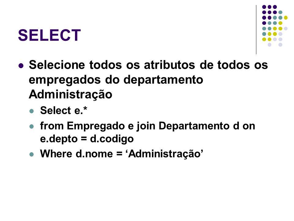 SELECT Selecione todos os atributos de todos os empregados do departamento Administração. Select e.*