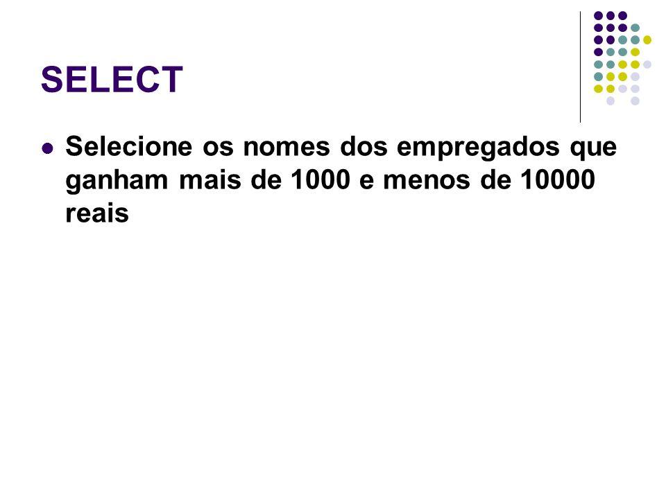 SELECT Selecione os nomes dos empregados que ganham mais de 1000 e menos de 10000 reais