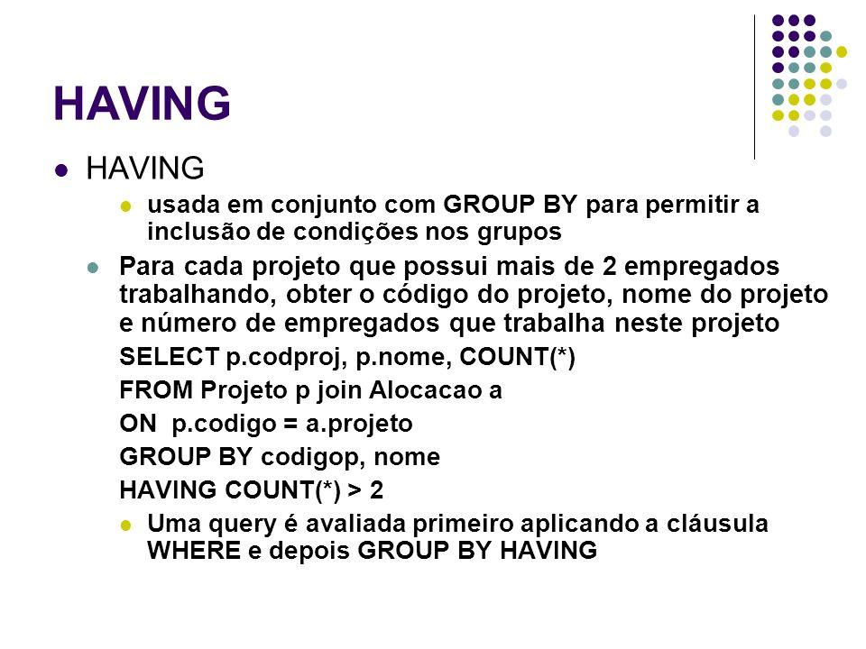 HAVING HAVING. usada em conjunto com GROUP BY para permitir a inclusão de condições nos grupos.