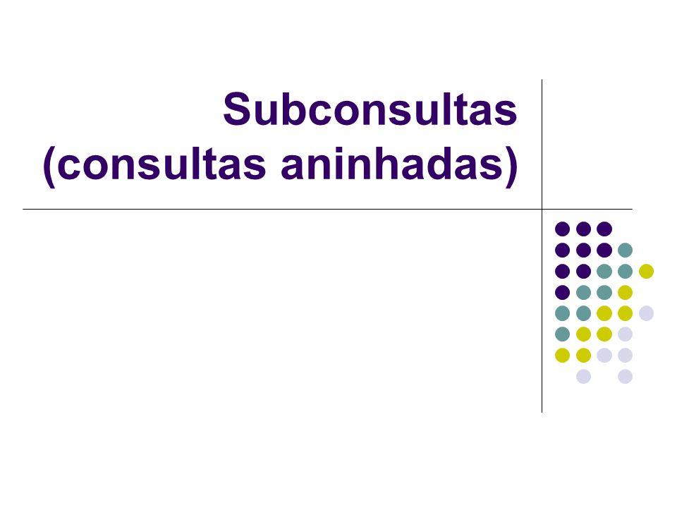 Subconsultas (consultas aninhadas)