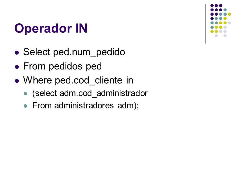 Operador IN Select ped.num_pedido From pedidos ped