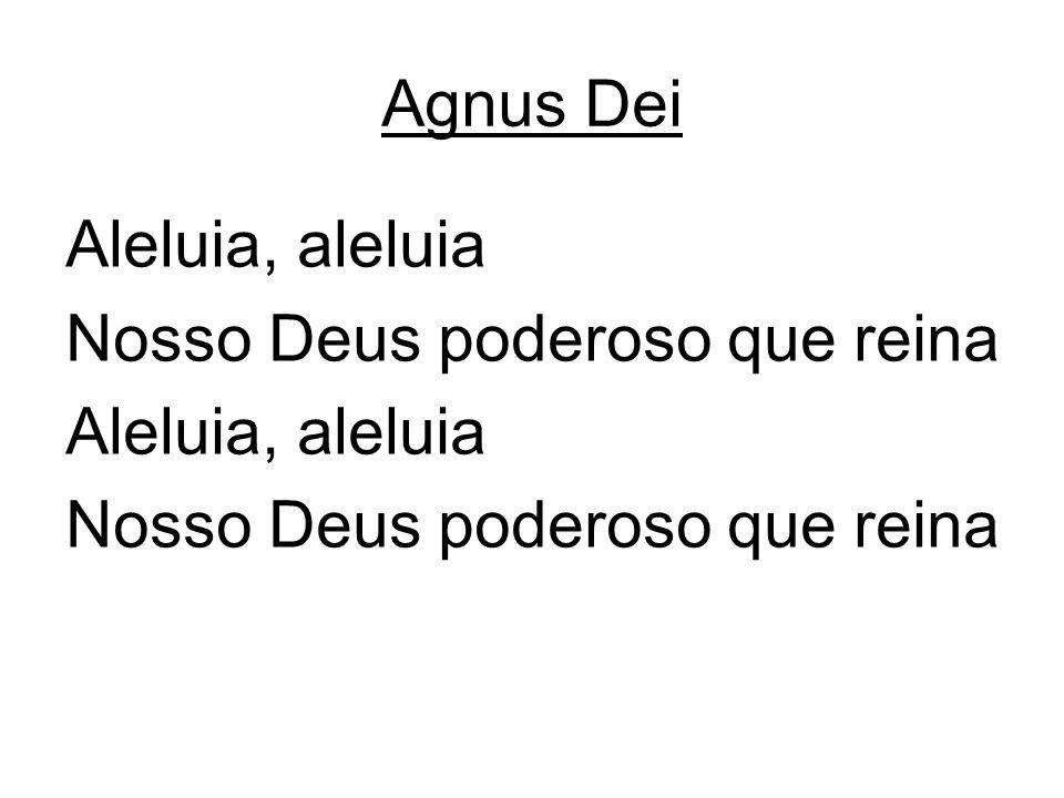 Aleluia, aleluia Nosso Deus poderoso que reina