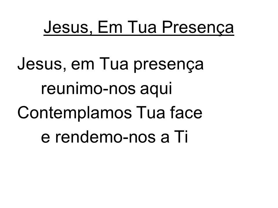 Jesus, Em Tua Presença Jesus, em Tua presença. reunimo-nos aqui.