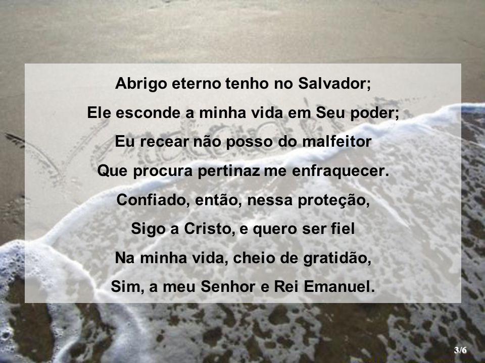Abrigo eterno tenho no Salvador;