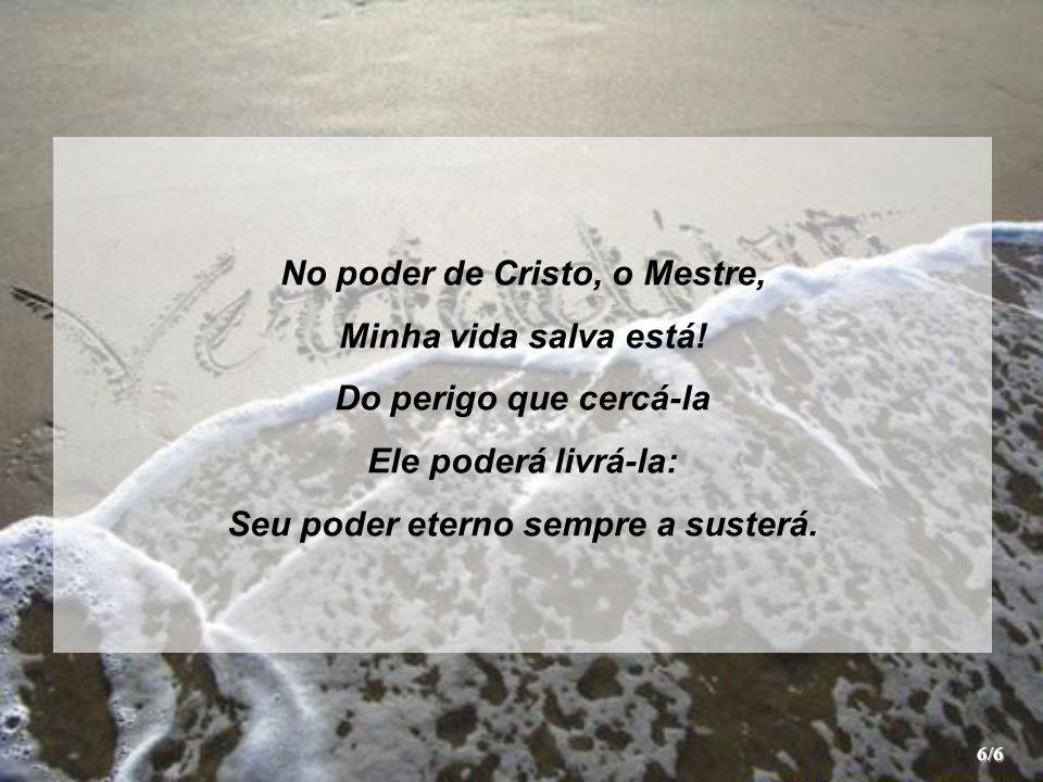 No poder de Cristo, o Mestre, Seu poder eterno sempre a susterá.