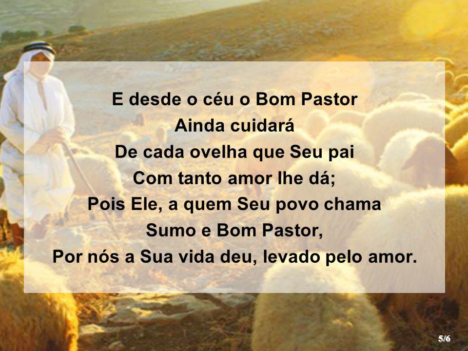 E desde o céu o Bom Pastor Ainda cuidará De cada ovelha que Seu pai