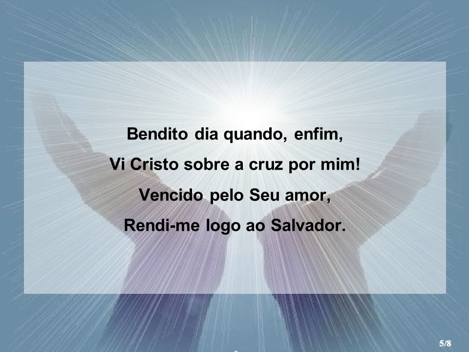 Bendito dia quando, enfim, Vi Cristo sobre a cruz por mim!