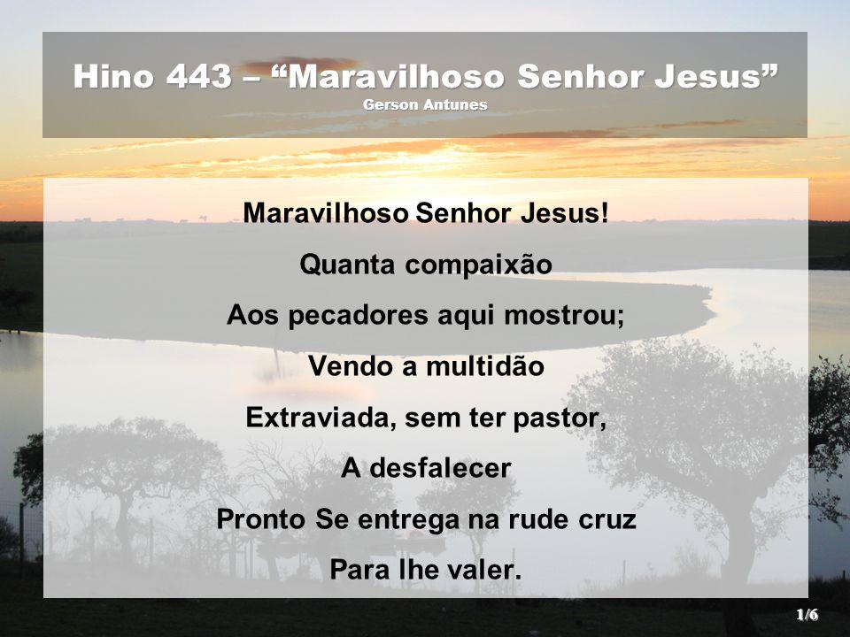 Hino 443 – Maravilhoso Senhor Jesus Gerson Antunes
