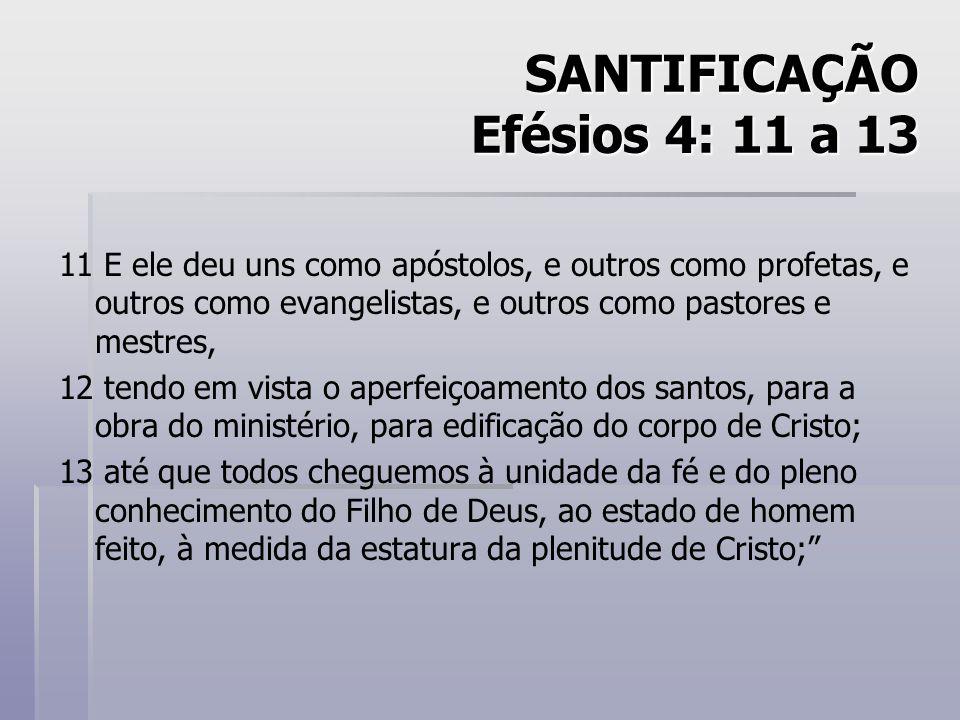 SANTIFICAÇÃO Efésios 4: 11 a 13