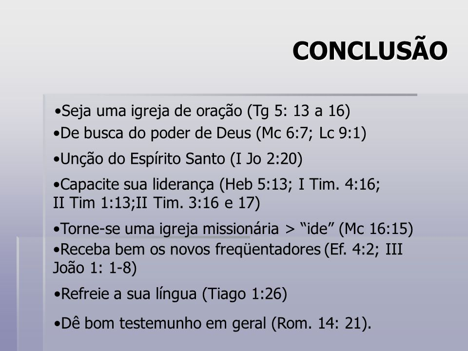 CONCLUSÃO Seja uma igreja de oração (Tg 5: 13 a 16)