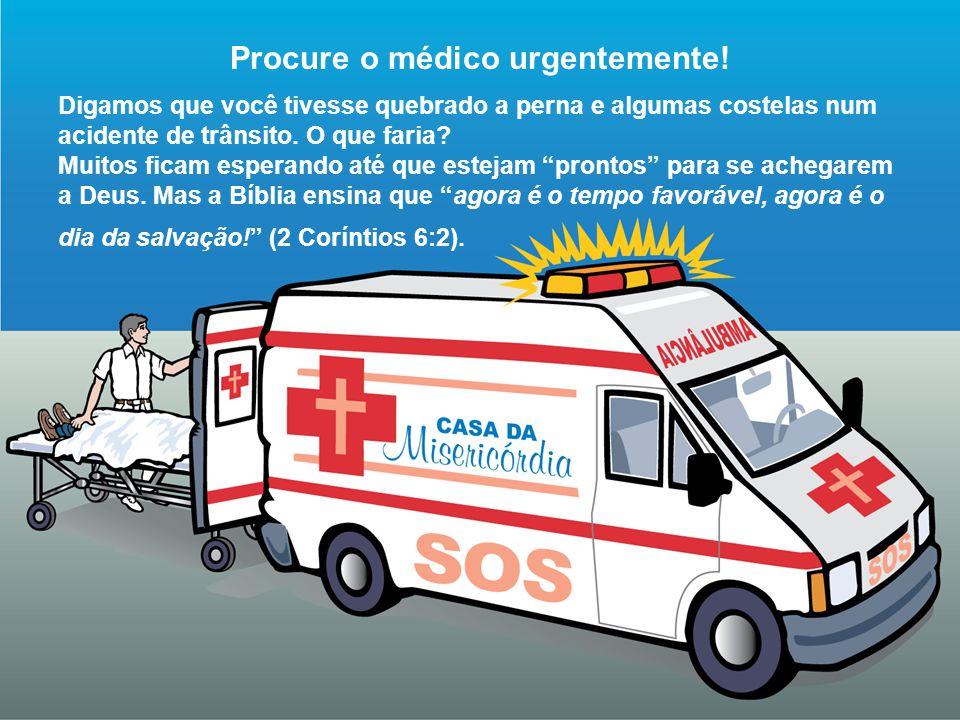 Procure o médico urgentemente!