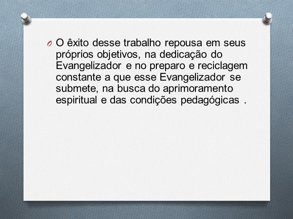 O êxito desse trabalho repousa em seus próprios objetivos, na dedicação do Evangelizador e no preparo e reciclagem constante a que esse Evangelizador se submete, na busca do aprimoramento espiritual e das condições pedagógicas .