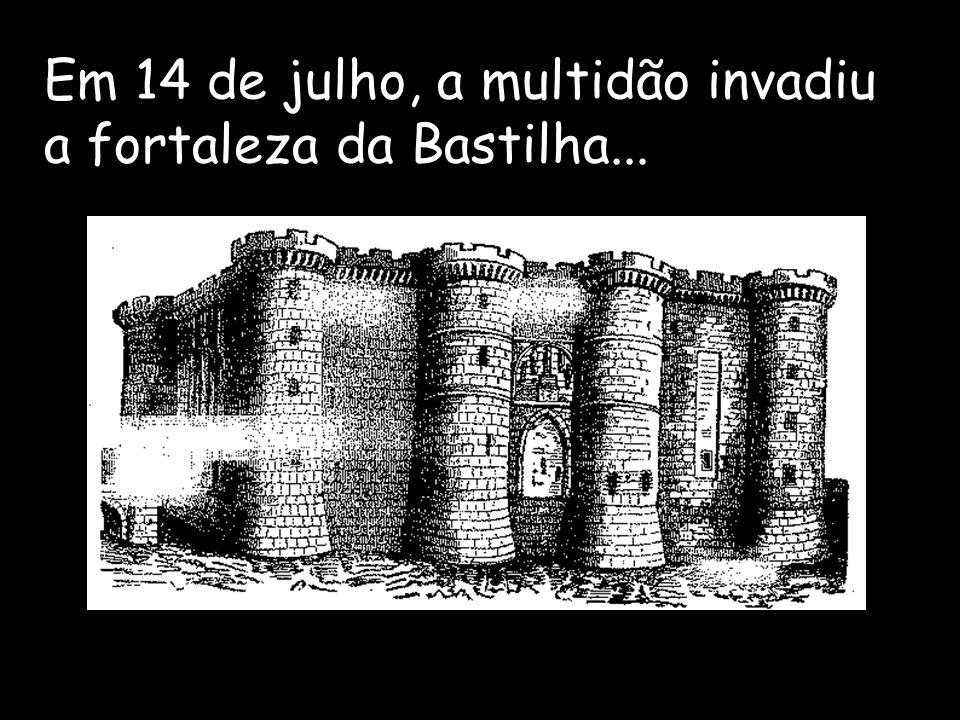 Em 14 de julho, a multidão invadiu a fortaleza da Bastilha...