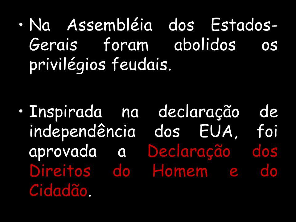 Na Assembléia dos Estados-Gerais foram abolidos os privilégios feudais.