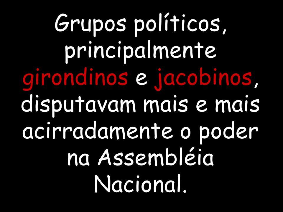 Grupos políticos, principalmente girondinos e jacobinos, disputavam mais e mais acirradamente o poder na Assembléia Nacional.