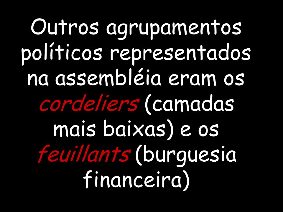 Outros agrupamentos políticos representados na assembléia eram os cordeliers (camadas mais baixas) e os feuillants (burguesia financeira)