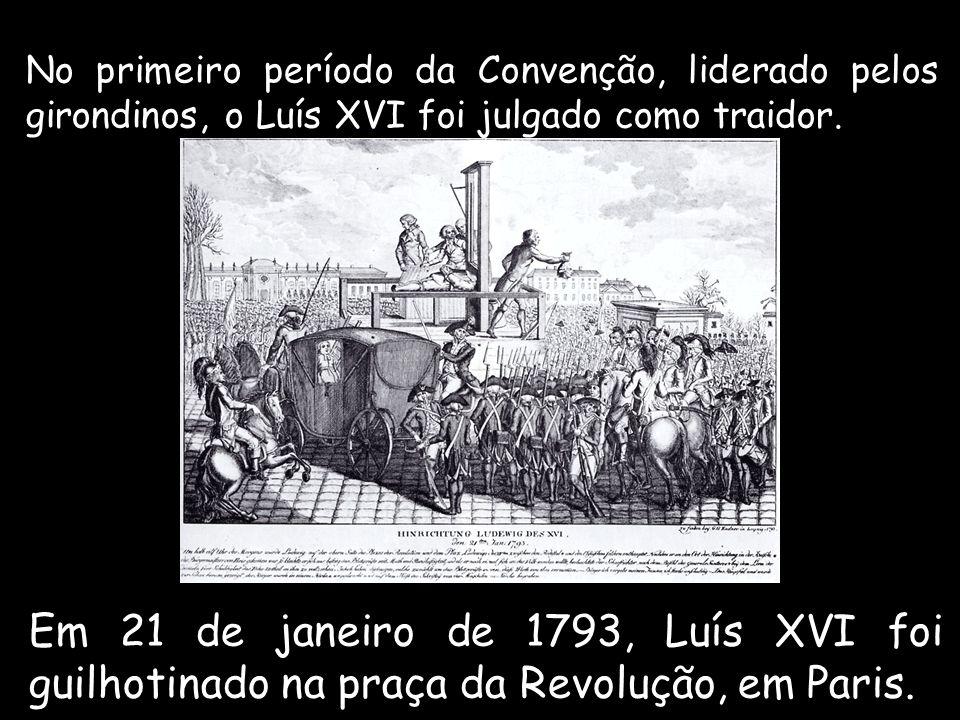 No primeiro período da Convenção, liderado pelos girondinos, o Luís XVI foi julgado como traidor.