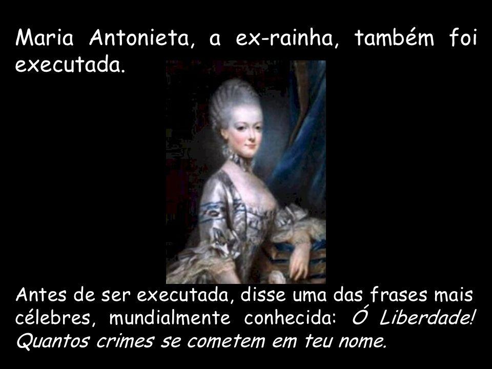 Maria Antonieta, a ex-rainha, também foi executada.